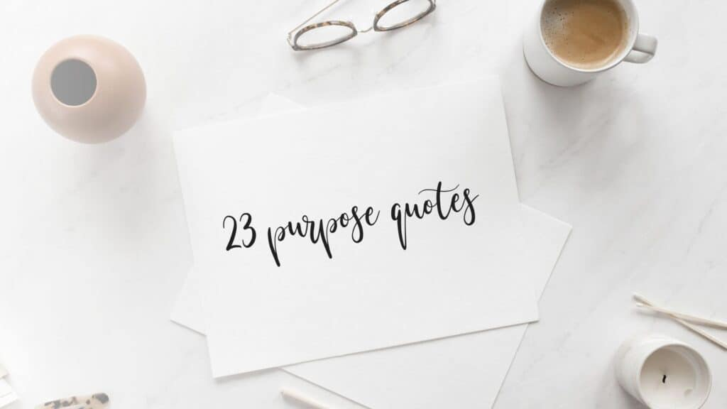 23 Purpose quotes - inspiring quotes to help you live a life of purpose