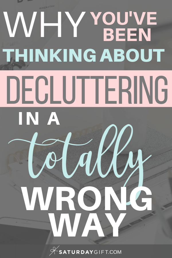 Why you've been thinking about decluttering in a totally wrong way | New mindset | Decluttering | Organizing | How to | Minimalism | Simple life | Simplify Life | Tidy | Organized | SaturdayGift | Saturday Gift #SaturdayGift