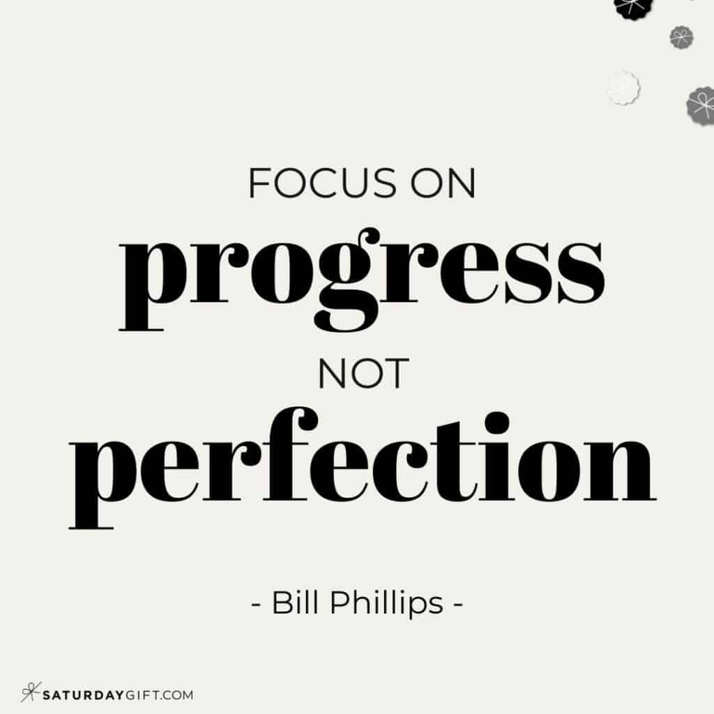 Focus on progress not perfection - Bill Phillips - Perfectionism Quotes
