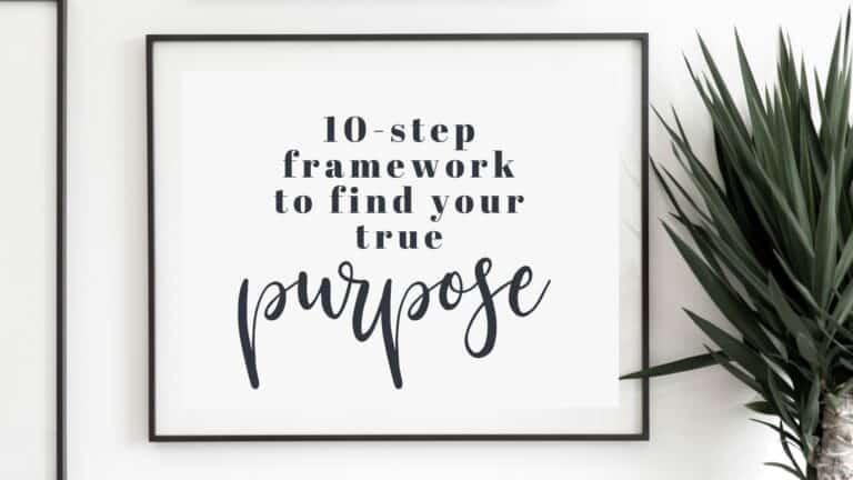 Life Purpose – 10-step Framework to Discover Your True Purpose