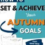 Autumn goals - Set and achieve your autumn goals worksheet {Free Printable} Pinterest Image