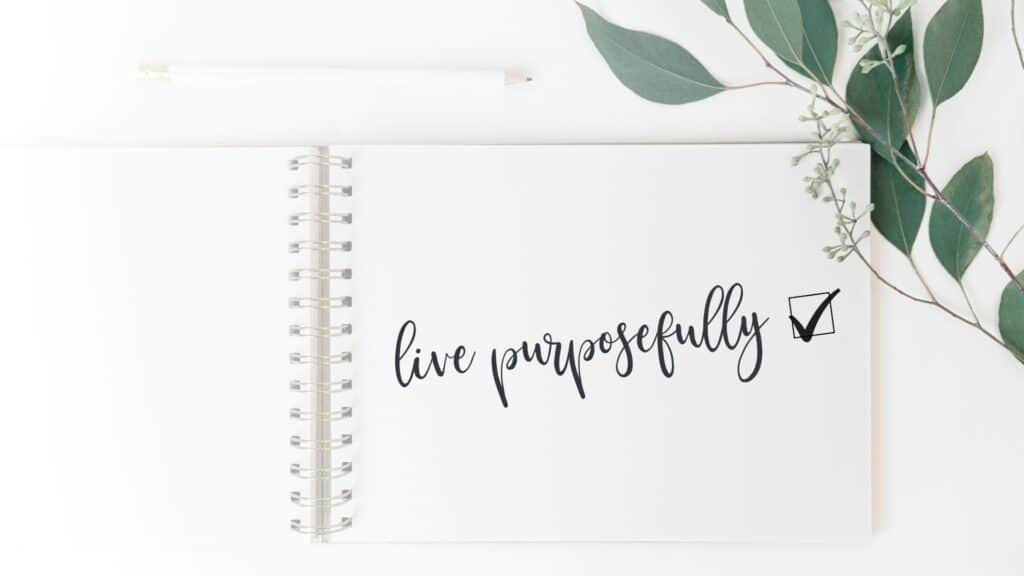 Live life purposefully - 21 signs you are living a purposeful life