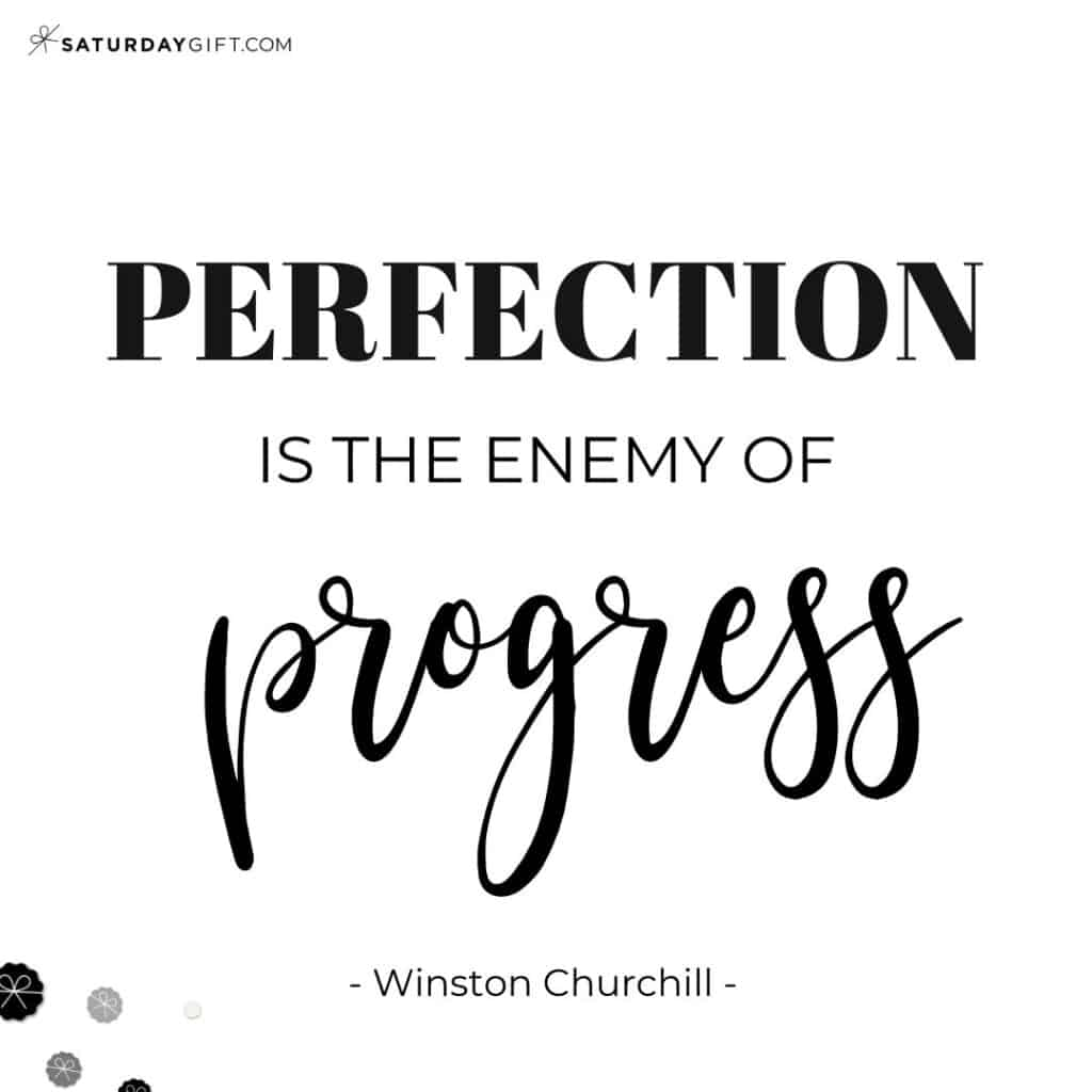Perfection is the enemy of progress - Winston Churchill - Perfectionism Quotes