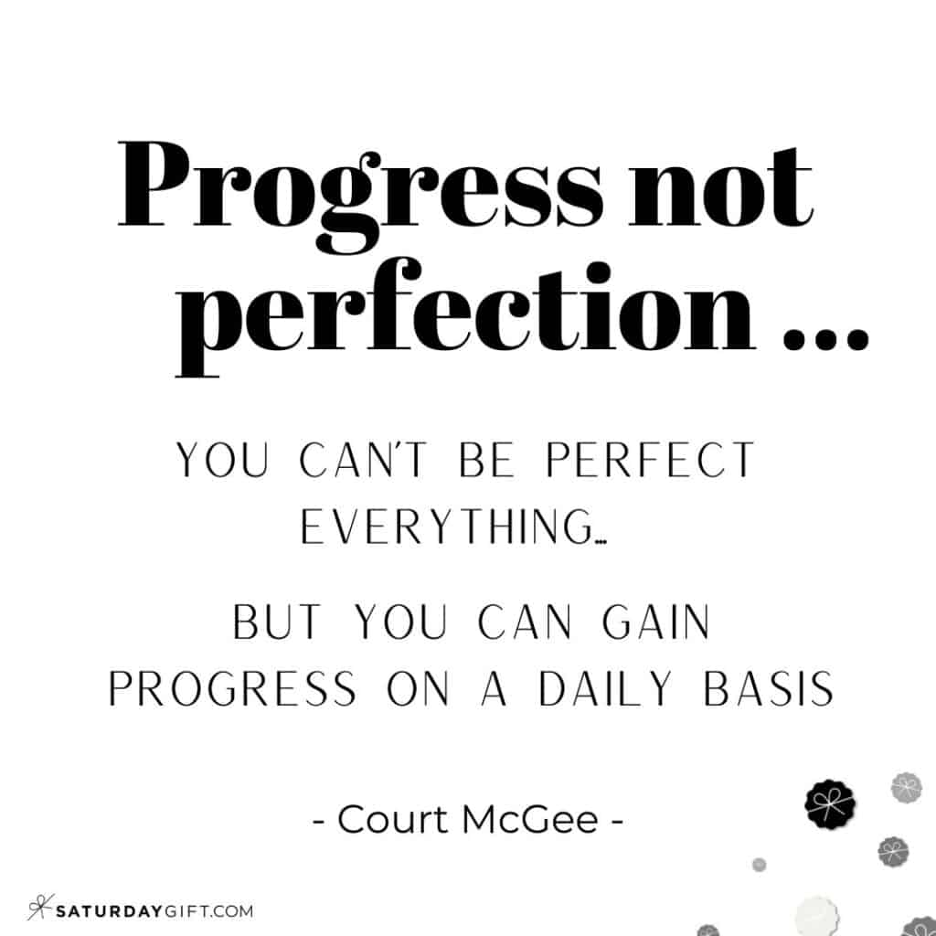 Progress not perfection You can't be perfect everything but you can gain progress on daily basis - Court McGee - Perfectionism Quotes.