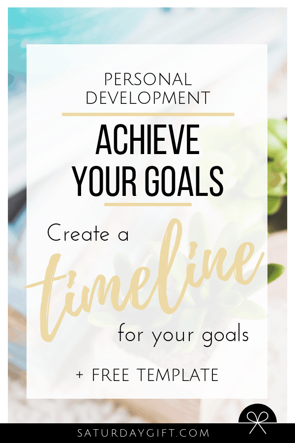 Achieve your goals - create a timeline for your goals | Goal setting | Goal Achieving | Goal getter | Self Development | Personal Development | Make dreams reality | How to achieve goals | SaturdayGift | Saturday Gift #SaturdayGift