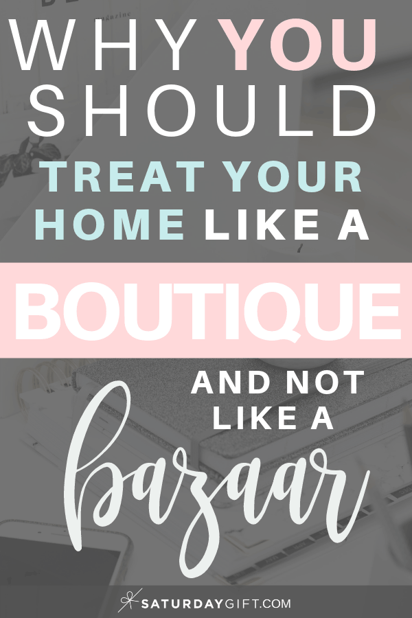 Treat your home like a boutique (and not like a bazaar)